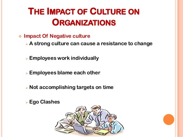 impact of the organizations culture and values Recognizing organizational culture in about a commitment to organizational values and encourage a team-oriented mindset the impact of these initiatives is.