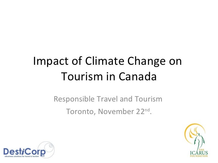Impact of Climate Change on  Tourism in Canada Responsible Travel and Tourism  Toronto, November 22 nd .
