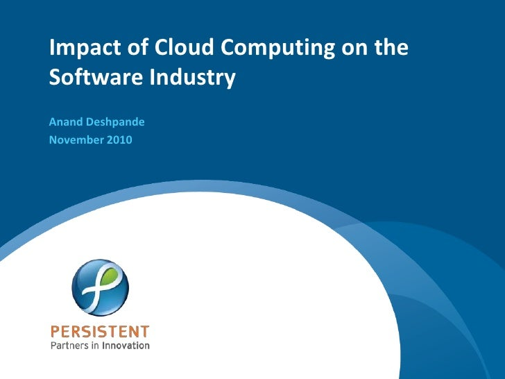 Impact of Cloud Computing on the Software Industry<br />Anand Deshpande<br />November 2010<br />