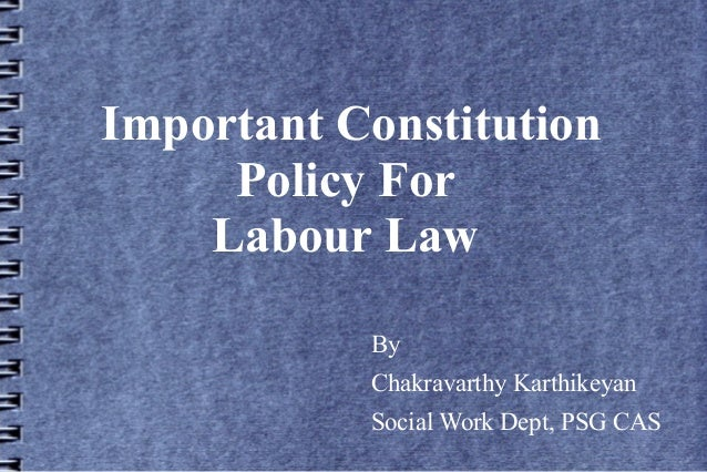 Important Constitution Policy For Labour Law By Chakravarthy Karthikeyan Social Work Dept, PSG CAS