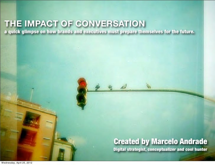 THE IMPACT OF CONVERSATION  a quick glimpse on how brands and executives must prepare themselves for the future.          ...