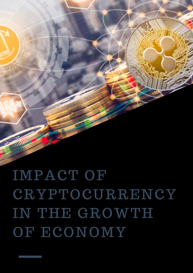 IMPACT OF CRYPTOCURRENCY IN THE GROWTH OF ECONOMY