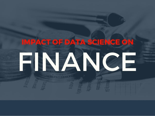 FINANCE IMPACT OF DATA SCIENCE ON