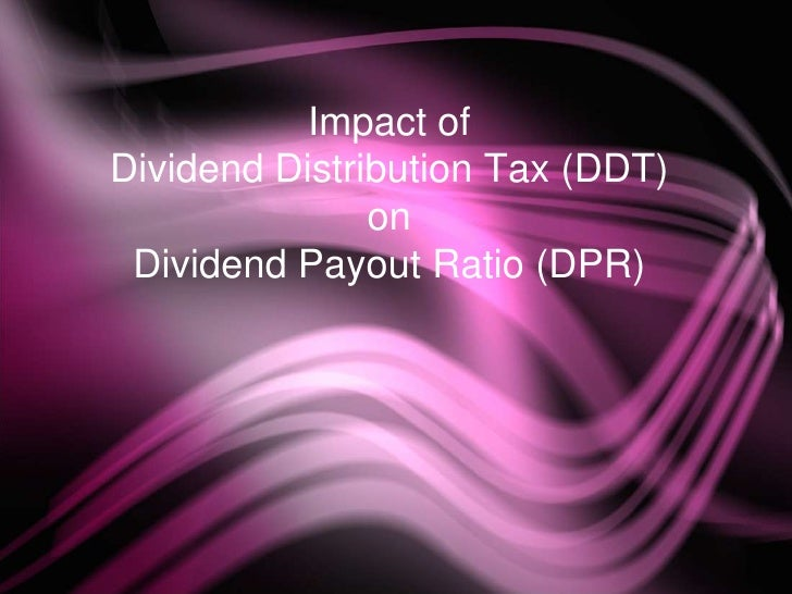Impact of Dividend Distribution Tax (DDT) on Dividend Payout Ratio(DPR)<br />