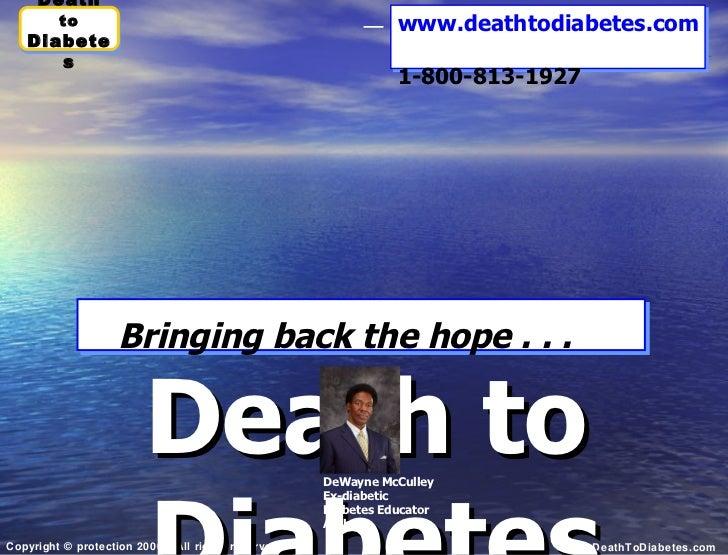 Death to Diabetes Bringing back the hope . . .   www.deathtodiabetes.com   1-800-813-1927 DeWayne McCulley Ex-diabetic Dia...