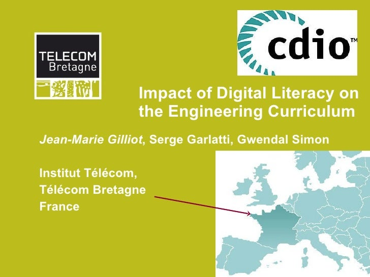 Impact of Digital Literacy on the Engineering Curriculum Jean-Marie Gilliot , Serge Garlatti, Gwendal Simon Institut Téléc...