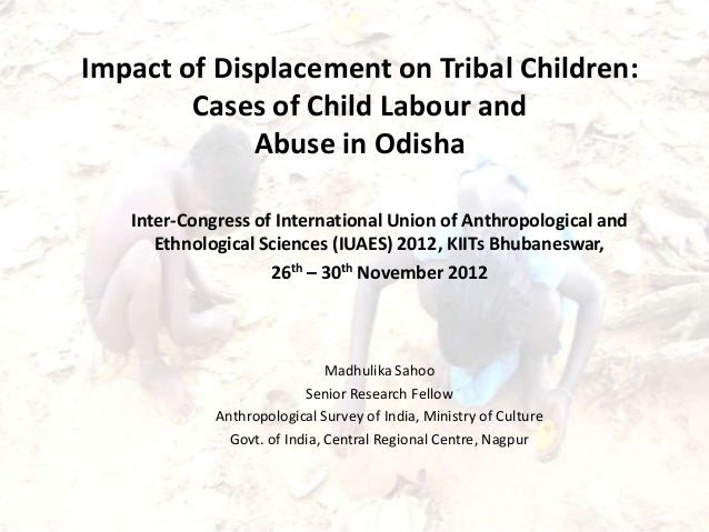 Impact of Displacement on Tribal Children:        Cases of Child Labour and             Abuse in Odisha   Inter-Congress o...