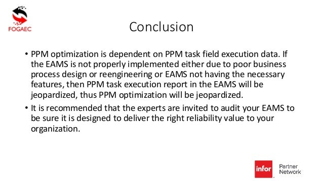 Conclusion • PPM optimization is dependent on PPM task field execution data. If the EAMS is not properly implemented eithe...