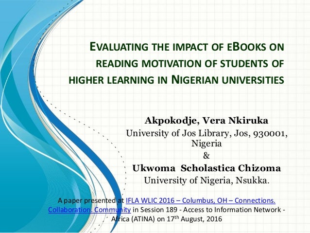 EVALUATING THE IMPACT OF EBOOKS ON READING MOTIVATION OF STUDENTS OF HIGHER LEARNING IN NIGERIAN UNIVERSITIES Akpokodje, V...
