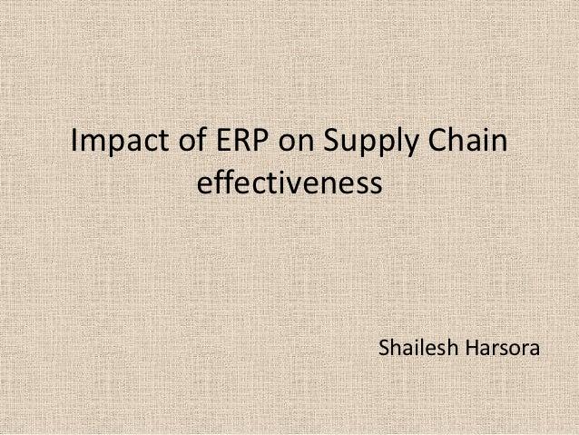 Impact of ERP on Supply Chain        effectiveness                    Shailesh Harsora