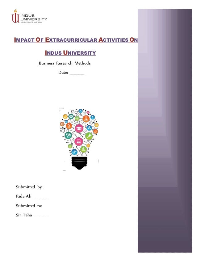 IMPACT OF EXTRACURRICULAR ACTIVITIES ON INDUS UNIVERSITY Business Research Methods Date: __________ Submitted by: Rida Ali...