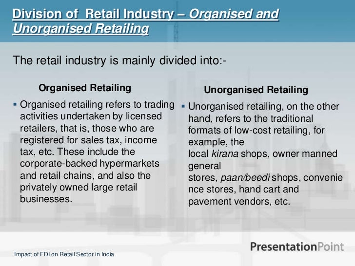 impact of organised retail chains on But organised retail is estimated at only us$ 8 billion however, the opportunity is huge—by 2010, organised retail is expected to grow to us$ 22 billion with the growth of organised retailing estimated at 40 per cent (cagr) over the next few years.