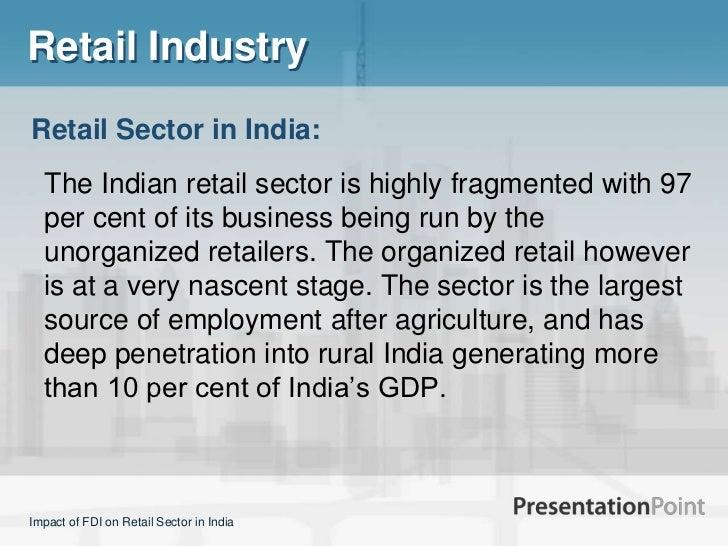 impact of fdi on retail sector Fdi in multi brand retail in india  fdi in retail sector:  to assess the fdi in multi-brand retail need 2 to analyze pros & cons impact of the fdi in multi.