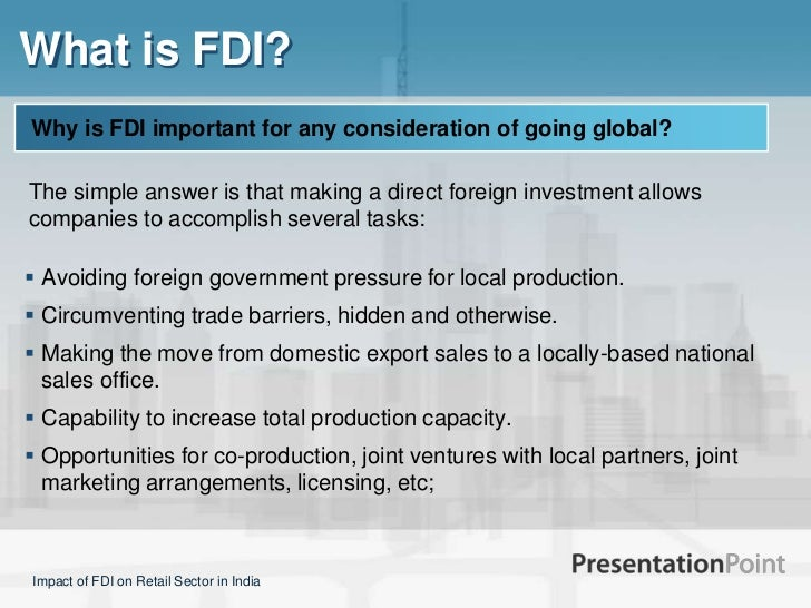impact of 100 fdi on indian Irjmst volume 5 issue 2 online issn 2250 - 1959 impact of foreign direct investment on retail sector in india manoj kumar assistant professor, deptt of commerce, nmgovt (pg) college, hansi abstract foreign direct investment (fdi) plays an important role in india's growth dynamics there are.