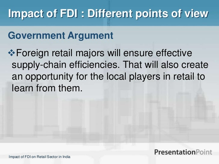 fdi retail in india 33 opportunities will vary from ordinary workers to specialized officers the employment opportunities will be in retail sales, retail floor manager, cold chains.