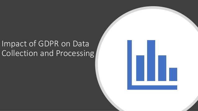 Impact of GDPR on Data Collection and Processing