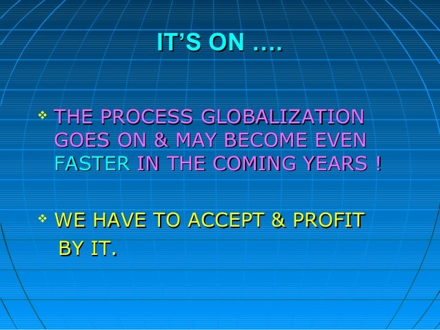 industry globalization Issue 1: summer 2004 : globalization updated december 2012 trends in globalization there are several major trends pertaining to globalization, which consist of: demographic, scientific, governance, economic interdependence.