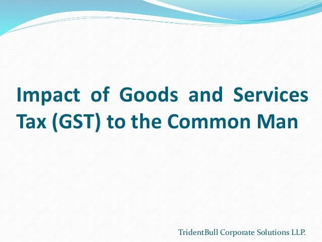 gst its use impact The rajya sabha has cleared a constitutional amendment to bring about a system of goods and services tax (gst) in india it is perhaps the most important economic.