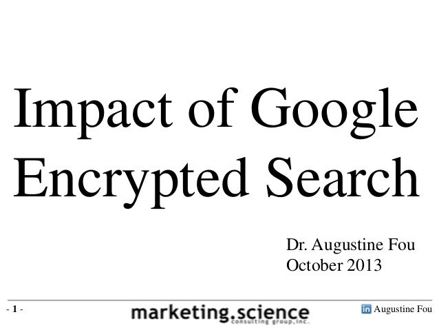 Augustine Fou- 1 - Impact of Google Encrypted Search Dr. Augustine Fou October 2013