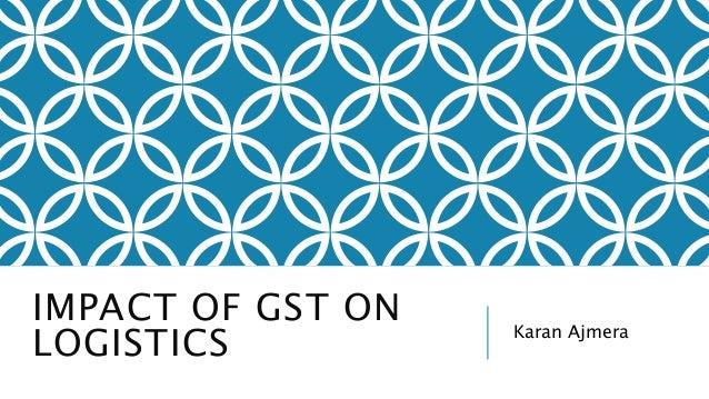 IMPACT OF GST ON  LOGISTICS Karan Ajmera