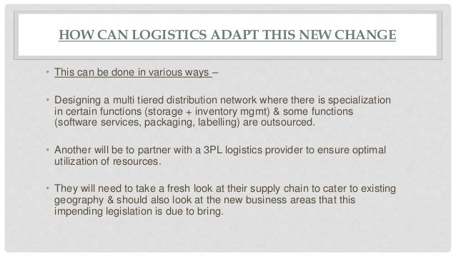 HOW CAN LOGISTICS ADAPT THIS NEW CHANGE • ERP System Changes • Pricing Revision • Revisiting Warehousing & Distribution St...