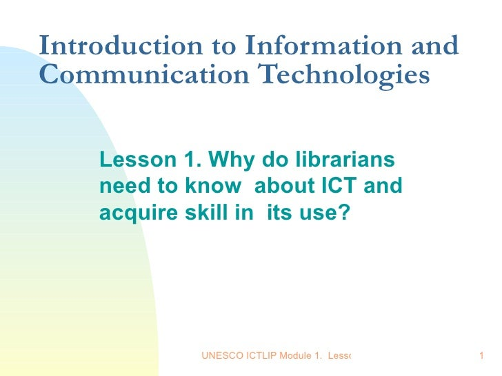 Introduction to Information and Communication Technologies Lesson 1. Why do librarians need to know  about ICT and acquire...