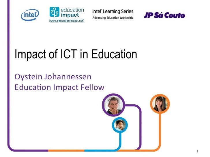 Impact of ICT in EducationOystein Johannessen Educa2on Impact Fellow                                    1