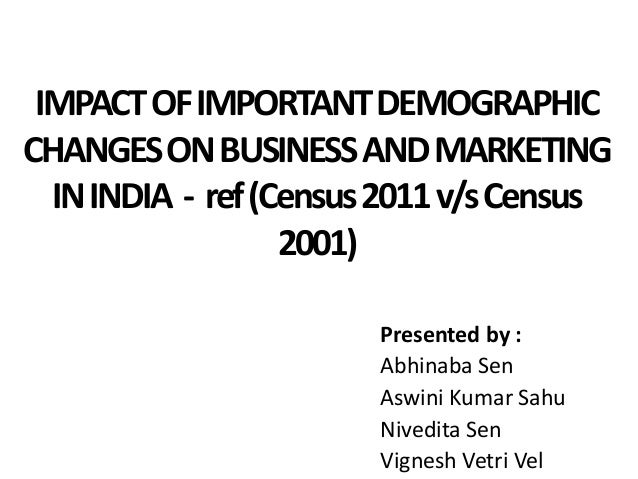 impact of demographic changes on marketing in india Census data in the ipums-i data archive (minnesota population center 2017),  only 14  but in india, we would expect the income effect to be especially strong   labor market and focus on their role in 'status production  a slow shift in the  industrial structure out of agriculture (abraham 2013) has been.
