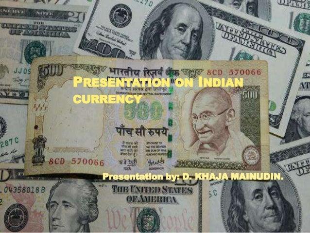 PRESENTATION ON INDIAN CURRENCY Presentation by: D. KHAJA MAINUDIN.