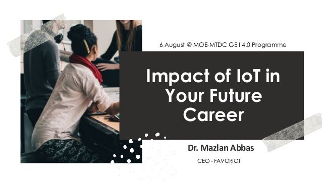 favoriot Impact of IoT in Your Future Career Dr. Mazlan Abbas 6 August @ MOE-MTDC GE I 4.0 Programme CEO - FAVORIOT