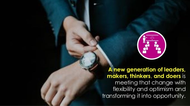 favoriot A new generation of leaders, makers, thinkers, and doers is meeting that change with flexibility and optimism and...