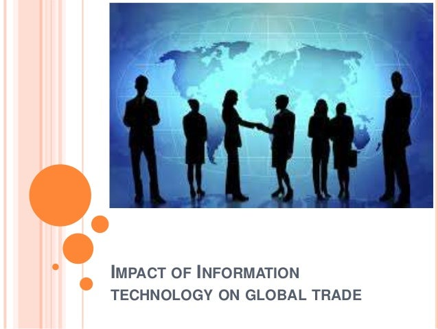 IMPACT OF INFORMATION TECHNOLOGY ON GLOBAL TRADE