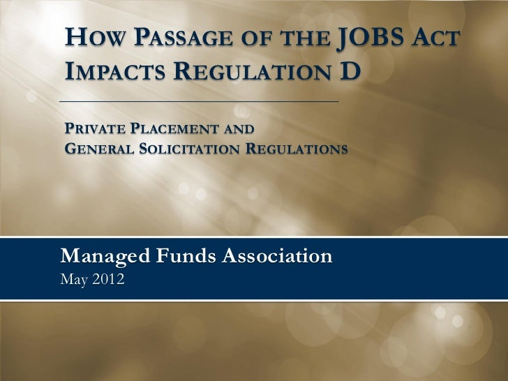 HOW PASSAGE OF THE JOBS ACTIMPACTS REGULATION DPRIVATE PLACEMENT ANDGENERAL SOLICITATION REGULATIONSManaged Funds Associat...