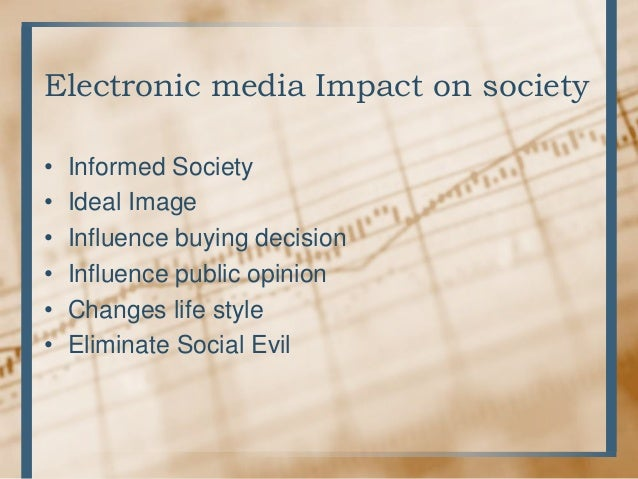 impact of media on society Full answer the most positive effects of mass media include a more informed society newspaper circulation was the first mass media content to affect the way people considered their role in.