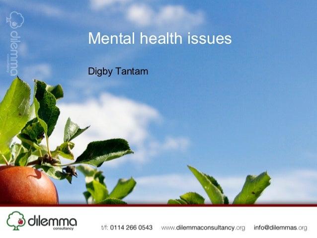Mental health issuesDigby Tantam