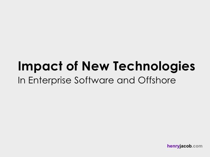 Impact of New TechnologiesIn Enterprise Software and Offshore                                henryjacob.com