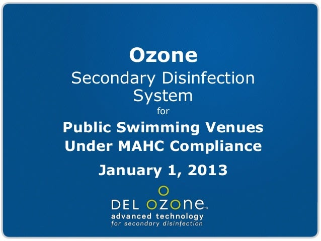 OzoneSecondary Disinfection      System          forPublic Swimming VenuesUnder MAHC Compliance   January 1, 2013