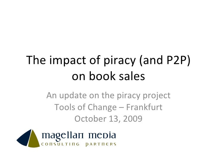 The impact of piracy (and P2P) on book sales An update on the piracy project Tools of Change – Frankfurt October 13, 2009