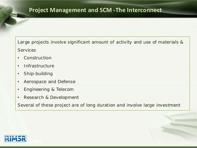 Project Management and SCM -The Interconnect Large projects involve significant amount of activity and use of materials & ...