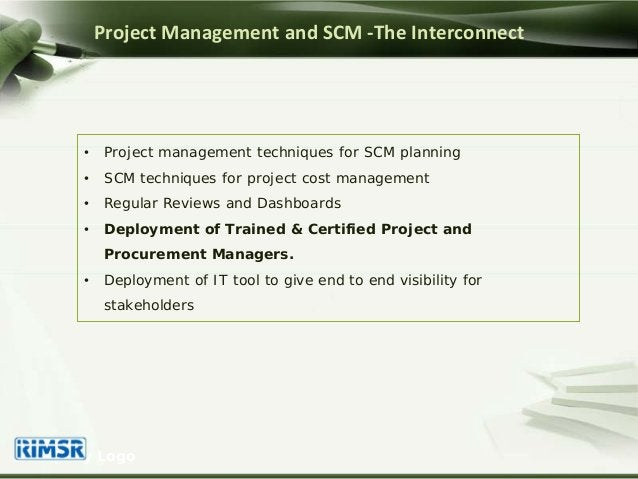 Project Management and SCM -The Interconnect • Project management techniques for SCM planning • SCM techniques for project...