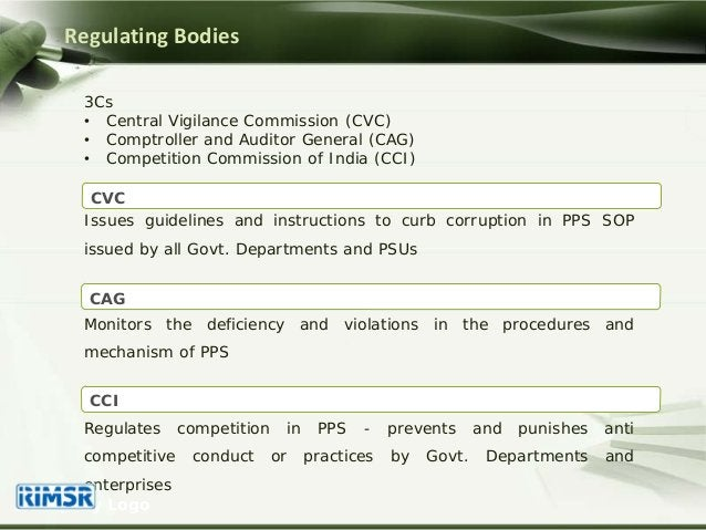 Regulating Bodies 3Cs • Central Vigilance Commission (CVC) • Comptroller and Auditor General (CAG) • Competition Commissio...