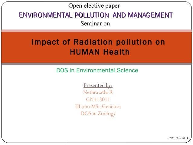 Open elective paper  ENVIRONMENTAL PPOOLLLLUUTTIIOONN AANNDD MMAANNAAGGEEMMEENNTT  Seminar on  Impact of Radiation polluti...