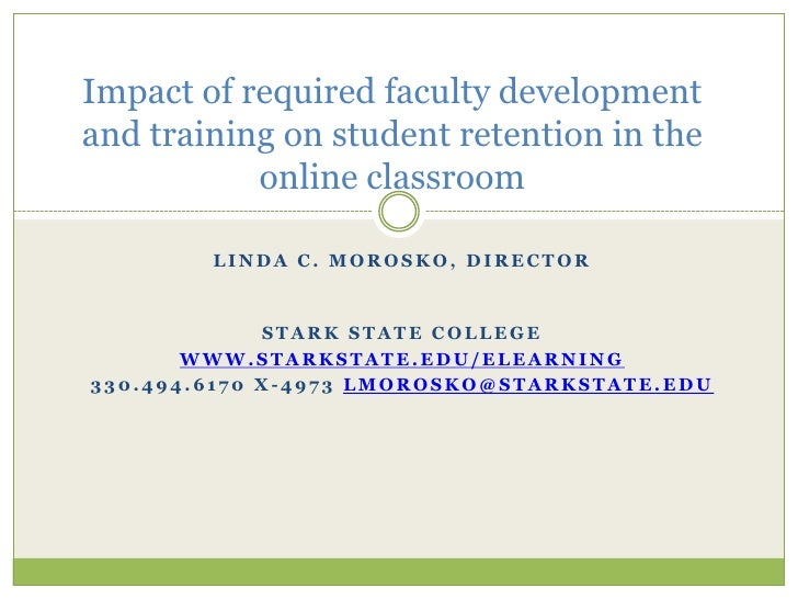 Impact of required faculty development and training on student retention in the online classroom<br />Linda C. Morosko, Di...