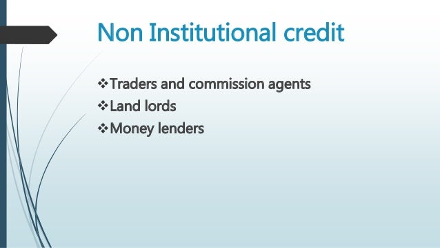 rural credit Sources of rural credit credit in the farm sector is available from sector is available from two sources--non institution and institutional these two sources of credit are now discussed in.