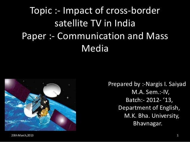 Topic :- Impact of cross-border              satellite TV in India      Paper :- Communication and Mass                   ...