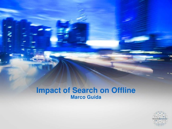 Impact of Search on Offline<br />Marco Guida<br />
