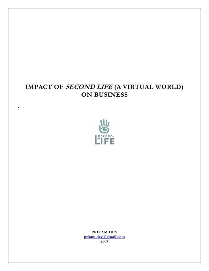 IMPACT OF SECOND LIFE (A VIRTUAL WORLD)               ON BUSINESS                        PRITAM DEY               pritam.d...