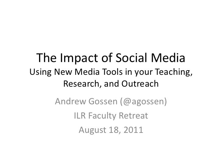 The Impact of Social MediaUsing New Media Tools in your Teaching,        Research, and Outreach      Andrew Gossen (@agoss...