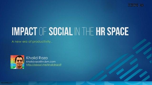 1#SocialHRSuccess of in the A new era of productivity.. Khalid Raza khalid.raza@in.ibm.com http://about.me/khalidraza9