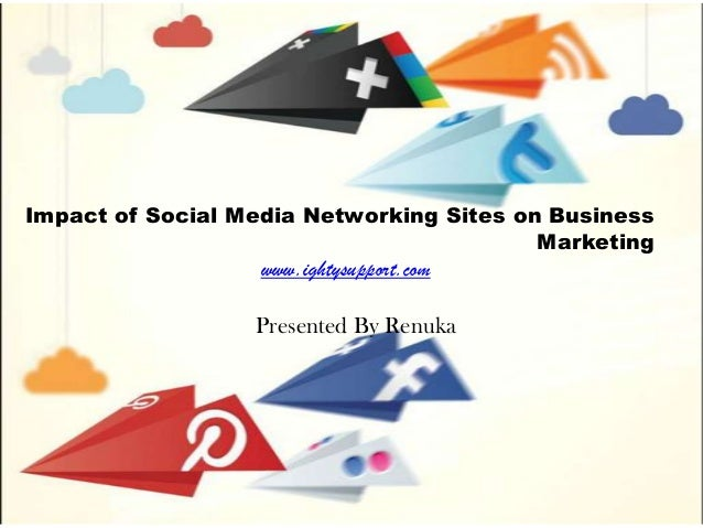 Impact of Social Media Networking Sites on Business Marketing www.ightysupport.com Presented By Renuka